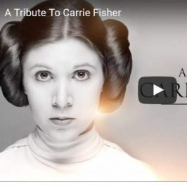 Video Tribute to Carrie Fisher